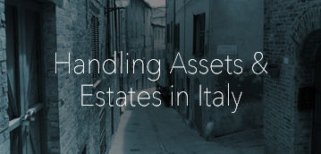 Handling Assets & Estates in Italy